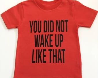 You Did Not Wake Up Like This Tee Shirt, I Woke Up Like This Shirts, Kid's Funny Tee Shirt, Adults Unisex Shirts, Unisex Kid's Tee Shirts