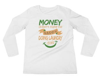 Money Doesn't Make Me Happy Doing Laundry Does Long Sleeve