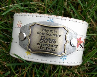Why Fit In When You Were Born to Stand Out, Dr. Seuss, Leather Cuff Bracelet, Upcycled Belt, Repurposed, Cream, Florals, LookSomethingShiny