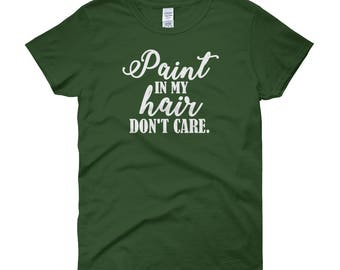 Paint in my Hair Don't Care Women's Tshirt