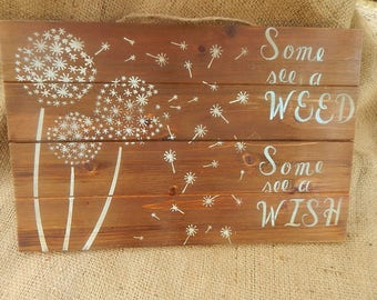 Dandelion Some see a Weed Some see A Wish Sign Handpainted wooden sign