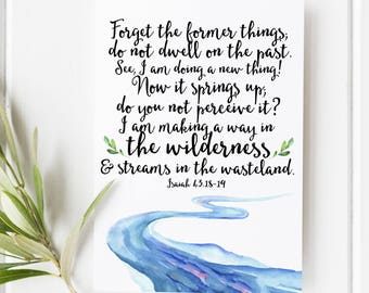 Isaiah 43:18-19 Forget the former things - I am making a way in the wilderness - Scripture Art - Bible Verse wall art - Bible verse print