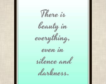 There is beauty in everything, even in silence and darkness. - Helen Keller - Quote - Printable - Inspirational - Motivational