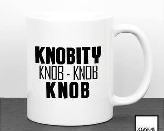 Knobity, Knob, Knob, Knob, Rude Mug, Offensive, Adults Only, Knob Head, Swear Mug, Sweary Mug, Coffee Cup, Gift For Him Or Her