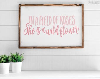In a field of roses she is a wildflower | FREE SHIPPING | Farmhouse Wood Sign | 35x23