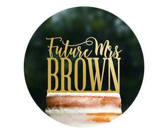 Custom Future Mrs Cake Topper, Soon To Be Mrs, From Miss To Mrs Cake Topper, Bridal Shower Party Decor, Bride To Be Cake Topper (T373)