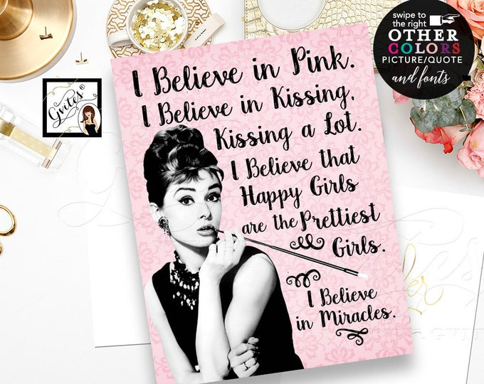 I believe in pink, kissing, I believe happy girls are the prettiest. CUSTOMIZABLE Audrey Hepburn quotes wall art, 8x10, Digital