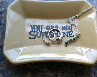 You are my sunshine, ring dish, you are my sunshine ring dish, jewelry dish, jewelry tray,dish tray,