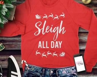 SLEIGH ALL DAY Christmas Sweatshirt Crew Neck, Christmas Shirt, Santa, Slouchy Sweatshirt, Ugly Christmas Party Sweater, Xmas sweatshirt