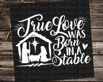 True Love was born in a Stable SVG, JPG, PNG, Studio.3 -Silhouette, Cameo, Believe Nativity, Cricut, Christmas, Ornament, Sign, Star, Jesus