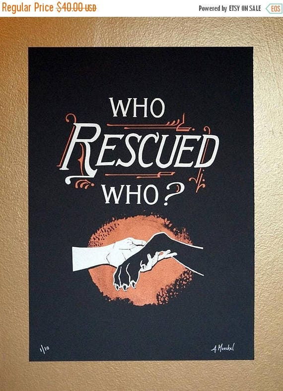 """ON SALE Silkscreen Print, Large """"Who Rescued Who?"""" 1st Edition"""
