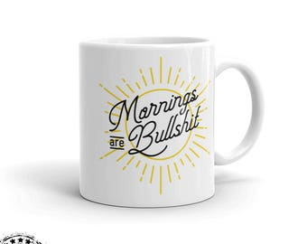 Mornings are Bullshit 11oz mug - funny