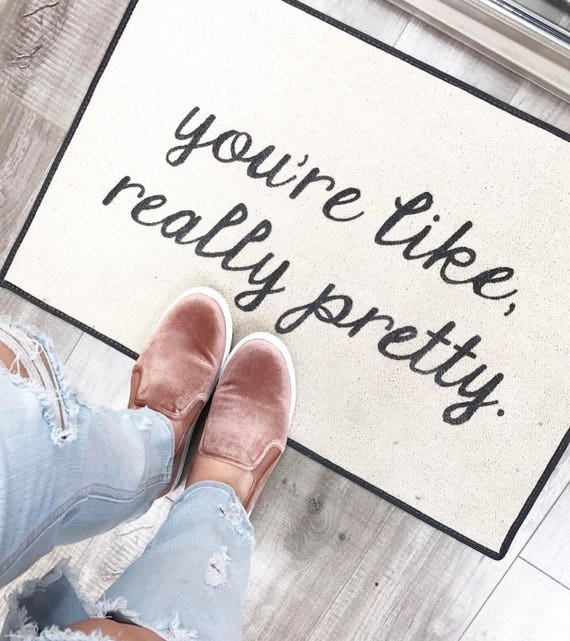 the original youu0027re like really pretty printed script funny door mat welcome mat 18x27 cute doormat by be there in five