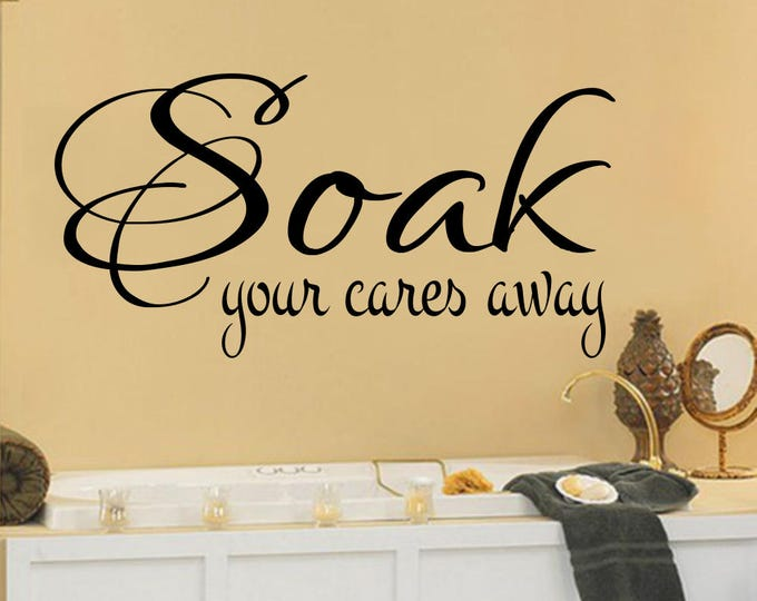 Bathroom Wall Decals -Soak Your Cares Away Bathroom Wall Decal- Bathroom Decor- Bathroom Wall Art- Bathroom Wall Decor