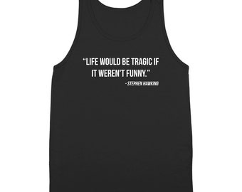 Life Would Be Tragic If It Weren't Funny | Stephen Hawking rip science cosmos | Tank Top DT2272