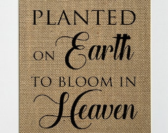 Planted On Earth To Blossom In Heaven / Burlap Print Sign UNFRAMED / Home Decor Rustic Sign Housewarming Gift Memorial