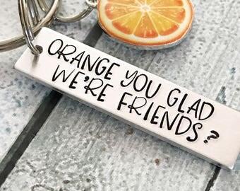 Orange you glad we're friends - Friends keychain - Hand stamped keychain - Gift for friend - Best friends keychain - Fun gift for bestie