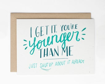 Birthday Card - I Get It, You're Younger Than Me - Card for Him, Card for Her, Birthday Card for Sibling, Birthday Card for Friend/C-222