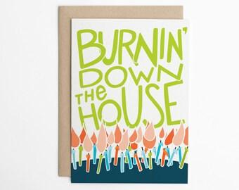 Birthday Card - Burnin' Down The House - Birthday Card for Friend, Friend Birthday Card, Cake Card, Over the Hill Card/C-320