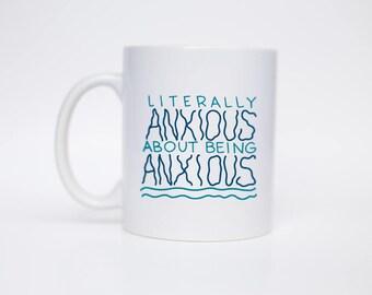 Literally Anxious - Coffee Mug - Hand Lettered Mug - Morning Mug - Gift Under 20 - C Handle Mug/MUG-118