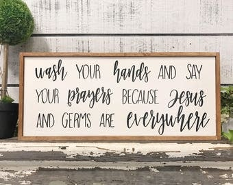 Wash your hands and say your prayers because Jesus and germs are everywhere - wood sign