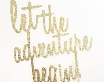 Let the adventure begin cake topper - gold glitter topper - baby shower - retirement topper - outdoor theme - boho - tribal topper