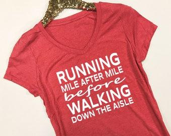 Running Mile After Mile Before Walking Down the Aisle Shirt - Running Shirt - Bride Workout Shirt - Wedding Workout Shirt - Workout Tee