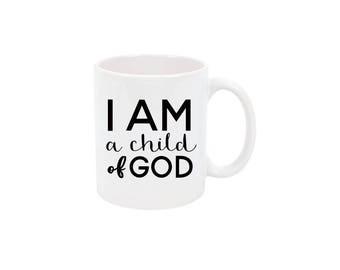 I Am a Child of God Coffee Cup Cute Coffee Mug Inspirational Coffee Mug Custom Coffee Mug Personalized Mug Customized Mug