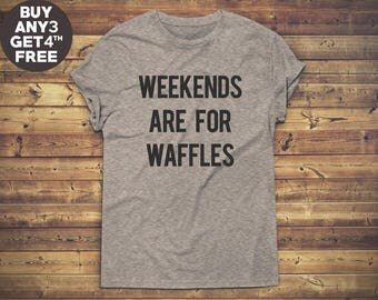 Weekends Are For Waffles Shirt Graphic Women Funny Shirt Instagram Teen Gifts Tumblr Trendy Shirt Unisex Tshirt Men Tshirt Women Tee Shirt