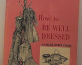 How to Be Well Dressed By Joan O'Sullivan The Any Vanderbilt  Success Program For Women 1963