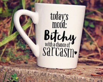 Update**Decal Only, Todays mood, coffee mug, sarcasm