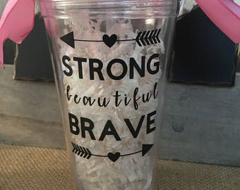 Strong, Beautiful, Brave Tumbler