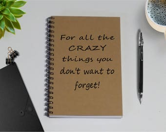 Notebook, For all the CRAZY things you don't want to forget! - 5 x 7 Journal, Gift, Diary, Memory Book, To Do List, Writing Journal