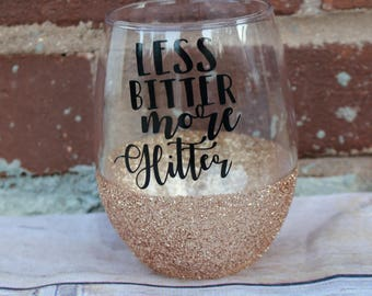 Less Bitter, More Glitter, Wine Glass, Glitter Dipped Wine Glass, Funny Wine Glass, Inspirational Wine Glass