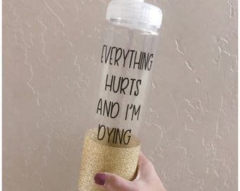 Workout Water Bottle // Everything Hurts // Water Bottle // Kids Bottle // Workout // Gym // Fitness // Glitter Cup // Funny Gift // Humor