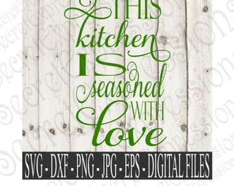 This Kitchen is Seasoned with Love Svg, Kitchen Svg, Kitchen Sign Svg, Digital File, SVG, DXF, EPS, Jpg, Png, Cricut Svg, Silhouette Svg
