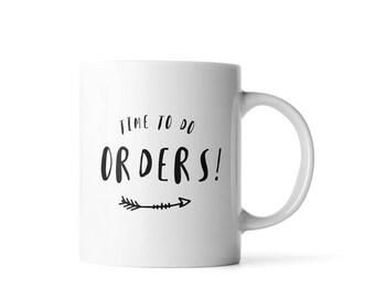 Time to Do Orders mug | Mug for Etsy Owners | Mug for Entrepreneurs | Gift for Boss | Boss Gift | Home Office Decor | Cute Office Supplies