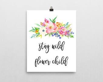 Stay Wild Flower Child Print - Art Print - Inspirational Quote Print - Motivational Quote - Flower Art Print - Christmas Gift -  Typography