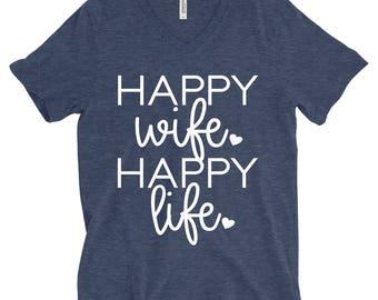 Happy Wife Happy Life Shirt - Wife Shirt - Women's Shirts - Unisex Adult Shirts - Wife Life Shirt - V Neck Shirts - Graphic Tees - Funny