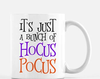 It's Just a Bunch of Hocus Pocus Mug | Halloween Coffee Mug | 11 oz, 15 oz, or 12 oz Latte | Double Sided