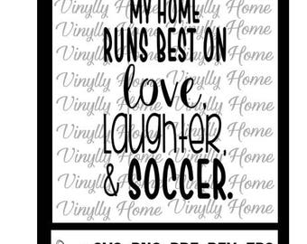 My Home Runs Best on Love, Laughter and Soccer SVG , PNG, pdf, dxf, eps;Soccer Cutting File; Soccer mom svg; Soccer svg; My Home svg