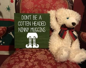 Don't be a Cotten Headed Ninny Muggins - Buddy the Elf Funny Quote - Christmas Holiday Gift -  Hand Painted