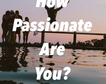 How Passionate Are You? - Finding Your True Passion