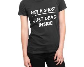 Not a Ghost Just Dead Inside women's t-shirt