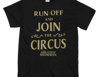Run Off And Join The Circus The Greatest Showman T-Shirt 2018 Movie Tee Shirt