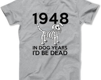 70th Birthday Gifts For Men Bday T Shirt Custom Birthday TShirt Personalized In Dog Years I'd Be Dead 1948 Birthday Mens Ladies Tee DAT-1476
