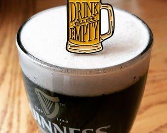 Drink Till It's Empty Enamel Pin