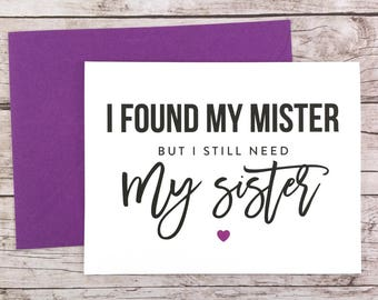 I Found My Mister But I Still Need My Sister Card, Will You Be My Bridesmaid Card, Maid of Honor Card, Bridesmaid Proposal - (FPS0045)