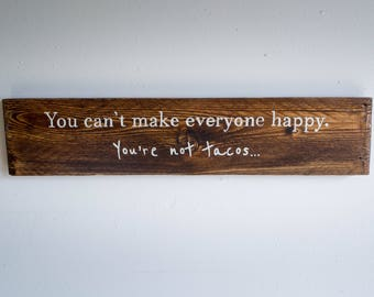 """Hand painted reclaimed wood sign """"You can't make everyone happy. You're not tacos..."""""""