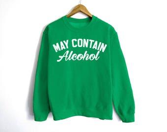 May Contain Alcohol Sweatshirt - St Patrick's Day Sweatshirt - St Patty's Shirt - Shamrock Shirt - Irish Shirt - Day Drinking - Beer Shirt